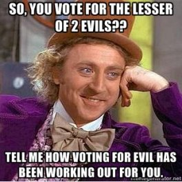 so_you_vote_for_lesser_of_2_evils